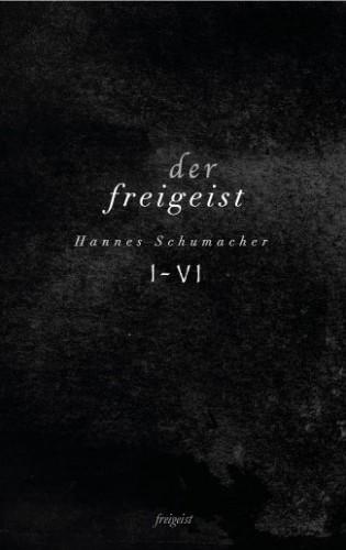 Der Freigeist I-VI von Hannes Schumacher