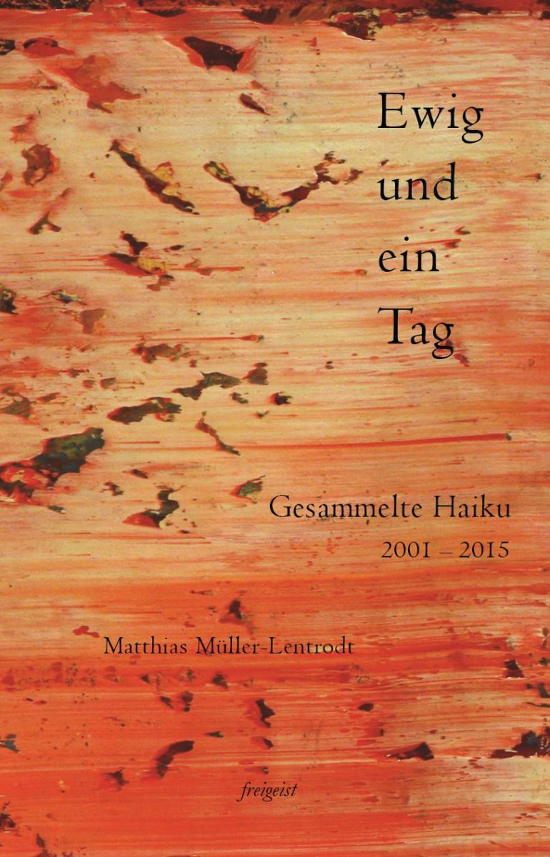 Ewig und ein Tag. Gesammelte Haiku 2001 – 2015 von